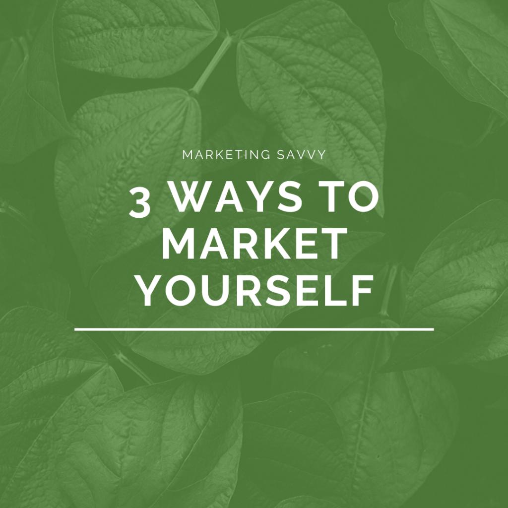 3 ways to market yourself