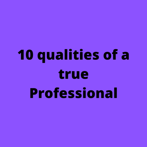 10 qualities of a true Professional